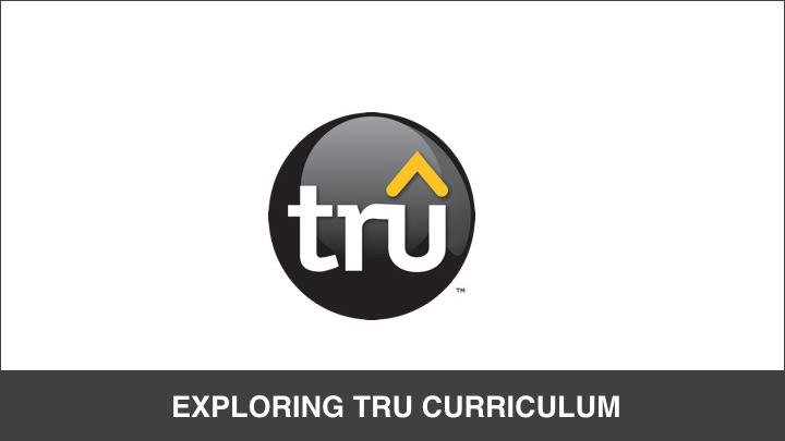 Tru Training: Exploring Tru Curriculum
