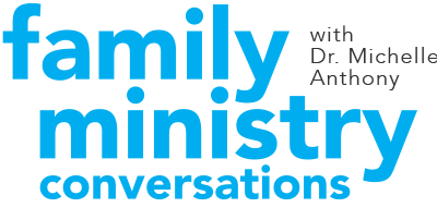 Family Ministry Conversations with Michelle Anthony
